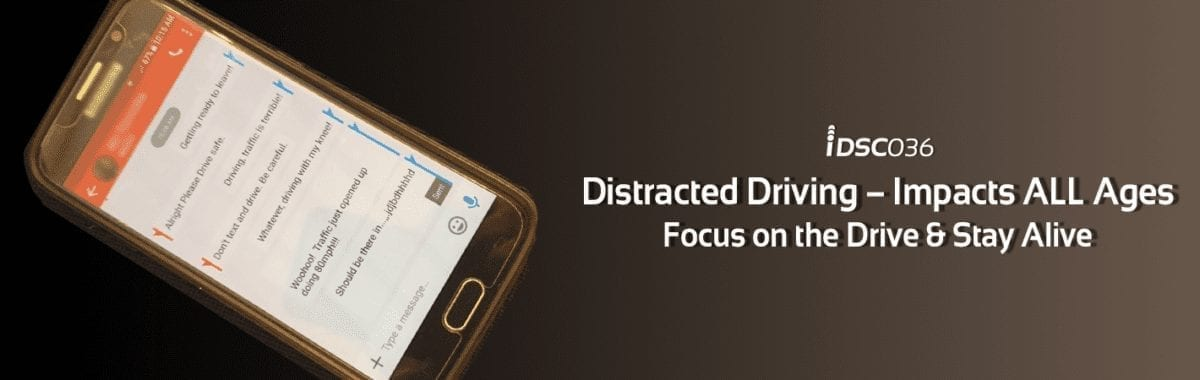 Distracted Driving – Impacts ALL Ages Focus on the Drive & Stay Alive
